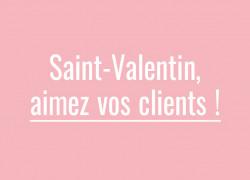 Pour la Saint-Valentin, aimez vos clients !